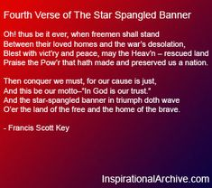 The Fourth verse of The Star Spangled Banner      - Francis Scott Key
