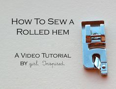 One of these days I will watch this video on on Sewing Basics: Rolled Hem Video Tutorial