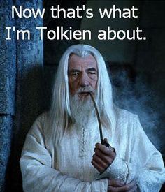 That's what I'm Tolkien about