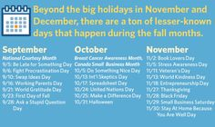 Beyond the big holidays in November and December, there are a ton of lesser-known days that happen during the fall months. Here are some you should be aware of: