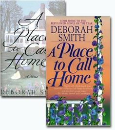 Deborah Smith - A Place to Call Home ------ This was the first Deborah Smith book that I read.  Very compelling story!