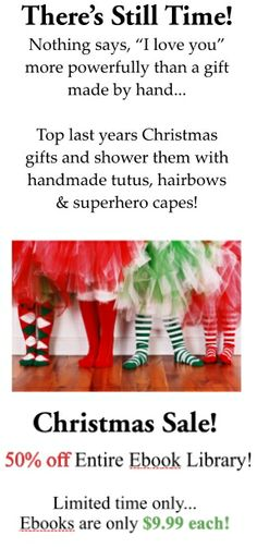 Last minute Handmade Christmas gifts! Learn how to make a tutu, make a hairbow, make a superhero cape for 50% off regular ebook prices.