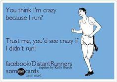 You think I'm crazy because I run?