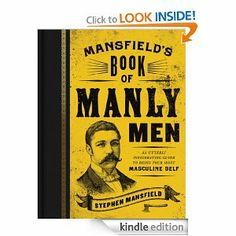 Mansfield's Book Of Manly Men by Stephen Mansfield