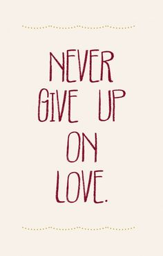 Never give up on love. #Love #picturequotes View more #quotes on http://quotes-lover.com