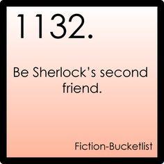 Be Sherlock's second friend.
