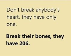 Don't break anybody's heart, they only have one.