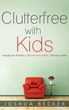 becomingminimalist: Clutterfree with Kids is a book about owning less and living more. It challenges parents to reconsider the common more ...
