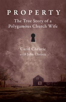 Property - The True Story of a Polygamous Church Wife by Carol Christie and John Christie. In the early 1970s an innocent teenager who had led a sheltered life was forced to leave her family and enter into a polygamous, abusive, and deviant relationship with a man called the Prophet. In 2008, nearly 40 years later, she fled his religious sect... Read more on #Kobo.