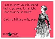- Said no military wife, ever.