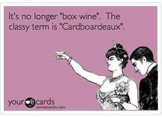 wine classy humor  I don't drink box wine but this is cute!!!