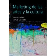 Marketing de las artes y la cultura  Colbert, François  Cuadrado, Manuel. Genial e imprescindible manual!!
