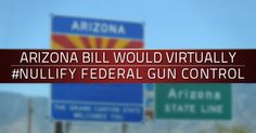 """New Arizona bill would ban state enforcement of federal gun """"laws"""" - past, present and future."""