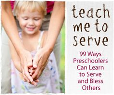 Teach Me to Serve: 99 Ways Preschoolers Can Learn to Serve and Bless Others.