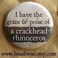 grace and poise of crackhead rhino - funny weird -  pinback button badge