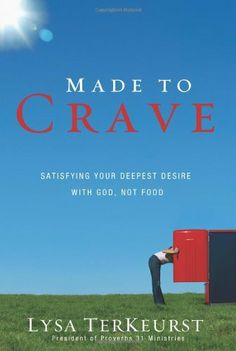 Made to Crave: Satisfying Your Deepest Desire with God, Not Food by Lysa TerKeurst. $10.19. Publication: December 15, 2010. Author: Lysa TerKeurst. Reading level: Ages 18 and up. Publisher: Zondervan (December 15, 2010)