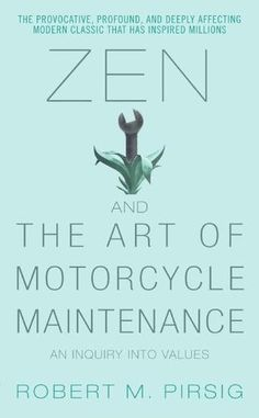 Zen and the Art of Motorcycle Maintenance by Robert M. Pirsig - Resonant with the confusions of existence, Zen and the Art of Motorcycle Maintenance is a touching and transcendent book of life. (Bilbary Town Library: Good for Readers, Good for Libraries)