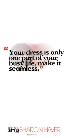 Your dress is only one part of your busy life, make it seamless. Subscribe to the daily #styleword here: http://www.focusonstyle.com/styleword/ #quotes #styletips