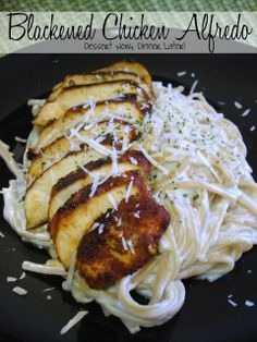 Dessert Now, Dinner Later!: Blackened Chicken Alfredo