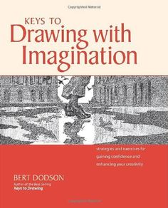 Keys to Drawing with Imagination: Strategies and Exercises for Gaining Confidence and Enhancing Your Creativity by Bert Dodson, http://www.amazon.com/dp/1581807570/ref=cm_sw_r_pi_dp_yOAKpb19DZ4S2