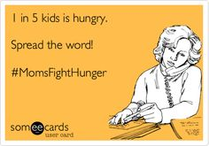 1 in 5 kids is hungry. Spread the word! #MomsFightHunger.