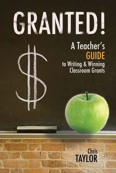 Granted: A Teacher's Guide to Writing & Winning Classroom Grants