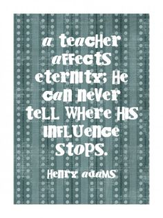 A #teacher affects eternity.