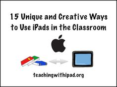 15 Unique and Creative Ways to Use iPads in theClassroom