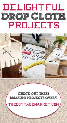 Delightful Drop Cloth Projects! Dog Bed, TeePee, Faux hide rug, Table Runners, Table Cloths, Headboards and more...all made from the Amazing Drop Cloth!
