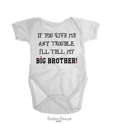 If You Give Me Any Trouble Ill Tell My Big Brother!  Big brother little sister baby clothes for your baby girl. Great gift for siblings!      HOW TO