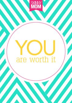 Absolutely! YOU ARE WORTH IT!