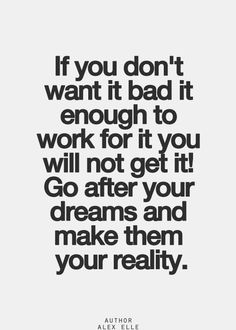 If you don't want it bad enough...