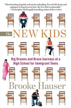 The New Kids: Big Dreams and Brave Journeys at a High School for Immigrant Teens (library)