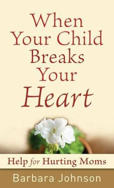 When Your Child Breaks Your Heart: Help for Hurting Moms by Barbara Johnson. $4.32. 173 pages. Publisher: Revell (October 1, 2008)