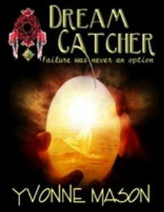 Dream Catcher, Failure Was Never An Option (na) by Yvonne Mason, http://www.amazon.com/dp/B002GU6GK0/ref=cm_sw_r_pi_dp_EaLQqb01ZHB7F