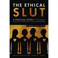The Ethical Slut; I think this book is eye opening...