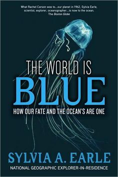 The World Is Blue: How Our Fate and the Ocean's Are One (Sylvia Earle)