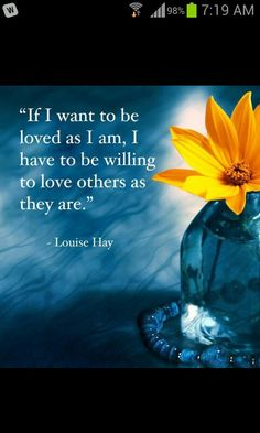 Accepting others as they are ~ Louise Hay