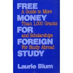 Free Money for Foreign Study: A Guide to More Than 1, 000 Grants and Scholarships for Study Abroad: