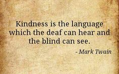 KIndness is the language which the deaf can heare and the blind can see. - Mark Twain #Quotation #Kindness  #Mark_Twain #Inspiration