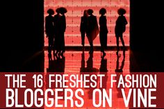 Curious about using Vine, but aren't sure what to post? We've got 16 fashion bloggers who are a great inspiration for new users!