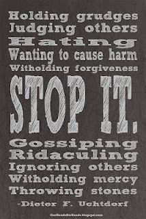 Stop It. -Dieter F. Uchtdorf Free printable. Great reminder for all of us!