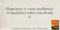 Happiness is crazy arithmetic. It multiplies when you divide it. farmers, almanac philosofact, farmer almanac, quot, live
