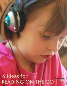 6 ideas for reading on the go - who doesn't want their kids reading?