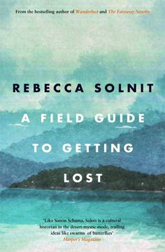 a field guide to getting lost • rebecca solnit