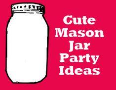 A few cute mason jar party ideas