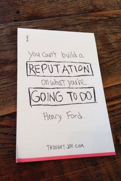 """You can't build a reputation on what you're going to do.""  —  Henry Ford    #business #courage #inspiration #motivation #quote"