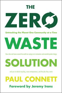 The Zero Waste Solution: Untrashing the Planet One Community at a Time - See more at: http://www.chelseagreen.com/bookstore/item/the_zero_waste_solution:paperback#sthash.9ysWKhWn.dpuf