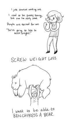 screw weight loss, i want to be able to bench press a bear!