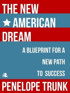 The New American Dream by Penelope Trunk. Book club is going to read one of these